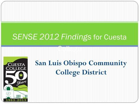 San Luis Obispo Community College District SENSE 2012 Findings for Cuesta College.