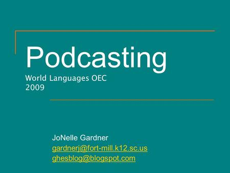 Podcasting World Languages OEC 2009 JoNelle Gardner