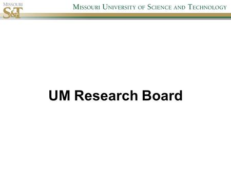 UM Research Board. UM Research Board Overview Grant application deadline: October 4, 2010 See