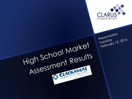 High School Market Assessment Results Presentation Tuesday February 12, 2013.
