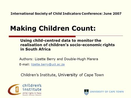 Using child-centred data to monitor the realisation of children's socio-economic rights in South Africa Making Children Count: Authors: Lizette Berry and.