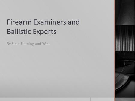 Firearm Examiners and Ballistic Experts By Sean Fleming and Wes.