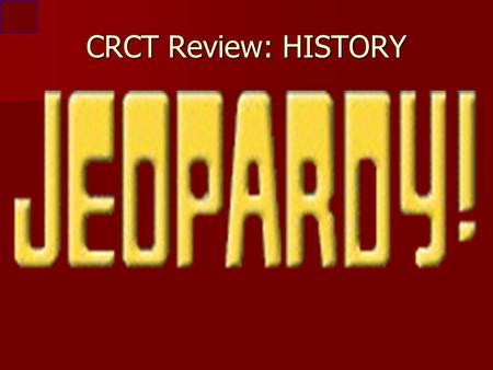 CRCT Review: HISTORY $200 $800 $600 $400 $800 $400 $200$200 $800 $400$400 $1000$1000 $600 $400 $1000 $200 $600 $200 $600 $1000 $600 $800$800 $1000.