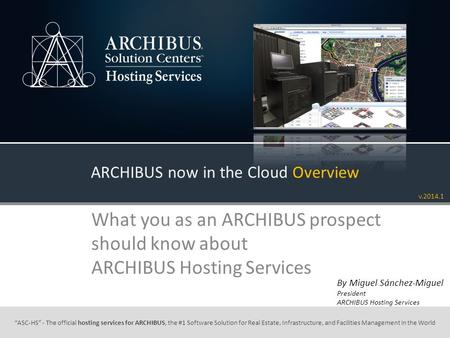 """ASC-HS"" - The official hosting services for ARCHIBUS, the #1 Software Solution for Real Estate, Infrastructure, and Facilities Management in the World."
