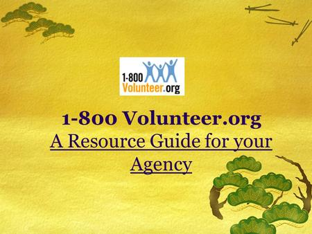 1-800 Volunteer.org A Resource Guide for your Agency.