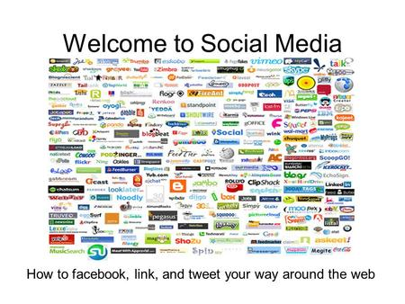 Welcome to Social Media How to facebook, link, and tweet your way around the web.