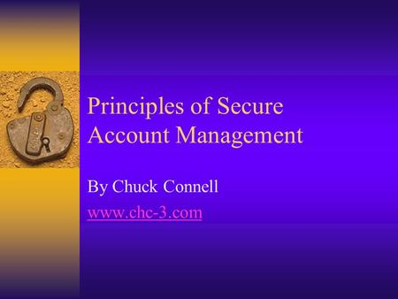 Principles of Secure Account Management By Chuck Connell www.chc-3.com.
