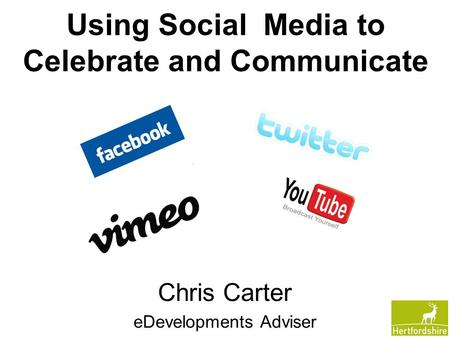 Using Social Media to Celebrate and Communicate Chris Carter eDevelopments Adviser.