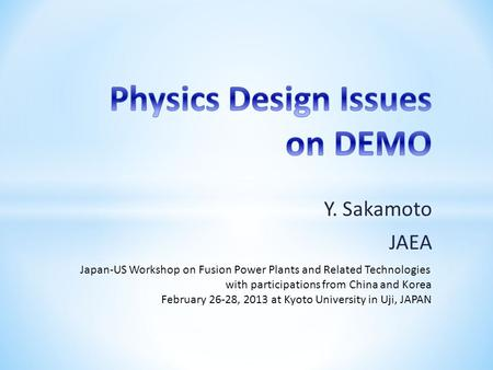 Y. Sakamoto JAEA Japan-US Workshop on Fusion Power Plants and Related Technologies with participations from China and Korea February 26-28, 2013 at Kyoto.