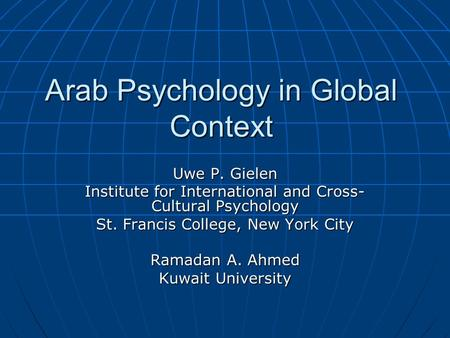 Arab Psychology in Global Context Uwe P. Gielen Institute for International and Cross- Cultural Psychology St. Francis College, New York City Ramadan A.