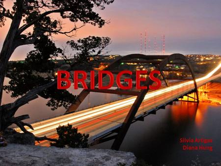 Silvia Artigas Diana Hung. DEFINITION ETYMOLOGY HISTORY TYPES OF BRIDGES – BEAM – CANTILEVER – ARCH – TIED ARCH – TRUSS.