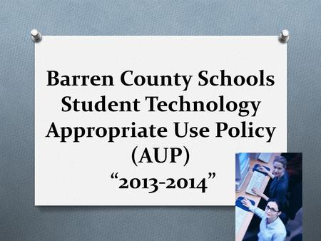 "Barren County Schools Student Technology Appropriate Use Policy (AUP) ""2013-2014"""
