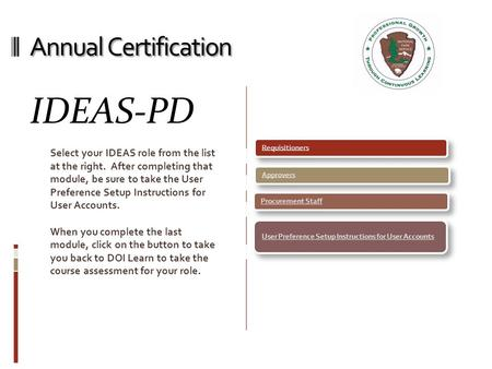 Annual Certification IDEAS-PD Select your IDEAS role from the list at the right. After completing that module, be sure to take the User Preference Setup.