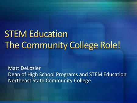 Matt DeLozier Dean of High School Programs and STEM Education Northeast State Community College.