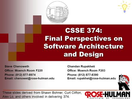 CSSE 374: Final Perspectives on Software Architecture and Design These slides derived from Shawn Bohner, Curt Clifton, Alex Lo, and others involved in.