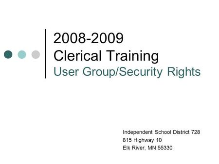 2008-2009 Clerical Training User Group/Security Rights Independent School District 728 815 Highway 10 Elk River, MN 55330.