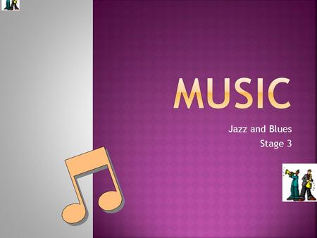 Jazz and Blues Stage 3.  MUS3.1 Sings, plays and moves to a range of music, individually and in groups, demonstrating a knowledge of musical concepts.