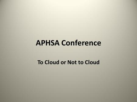 APHSA Conference To Cloud or Not to Cloud. Speaker's Bio Russell Nicoll is the Chief Information Officer (CIO) for the TN Dept. of Intellectual & Developmental.