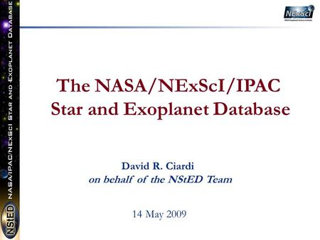 The NASA/NExScI/IPAC Star and Exoplanet Database 14 May 2009 David R. Ciardi on behalf of the NStED Team.