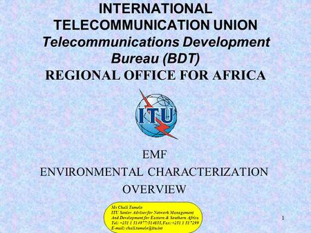 1 INTERNATIONAL TELECOMMUNICATION UNION Telecommunications Development Bureau (BDT) REGIONAL OFFICE FOR AFRICA EMF ENVIRONMENTAL CHARACTERIZATION OVERVIEW.