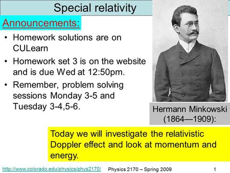 Physics 2170 – Spring 20091 Special relativity Homework solutions are on CULearn Homework set 3 is on the website.