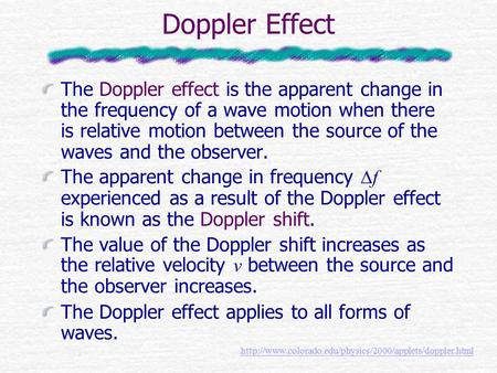 Doppler Effect The Doppler effect is the apparent change in the frequency of a wave motion when there is relative motion between the source of the waves.