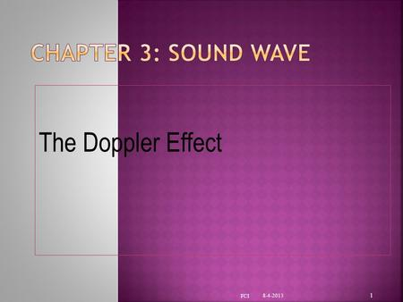 The Doppler Effect 8-4-2013 1 FCI Objectives : The student will be able to  Define the Doppler Effect.  Understand some applications on sound 8-4-2013.