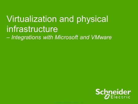 Schneider Electric 1 Foundational BUSINESS OVERVIEW Rev 2 Virtualization and physical infrastructure – Integrations with Microsoft and VMware.