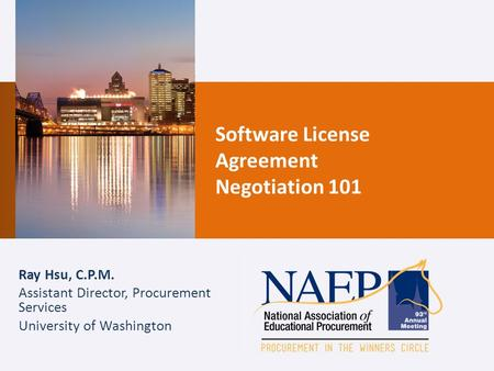 Software License Agreement Negotiation 101 Ray Hsu, C.P.M. Assistant Director, Procurement Services University of Washington.