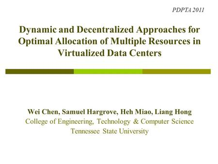 Dynamic and Decentralized Approaches for Optimal Allocation of Multiple Resources in Virtualized Data Centers Wei Chen, Samuel Hargrove, Heh Miao, Liang.