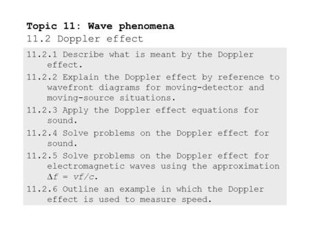 11.2.1 Describe what is meant by the Doppler effect. 11.2.2 Explain the Doppler effect by reference to wavefront diagrams for moving-detector and moving-source.