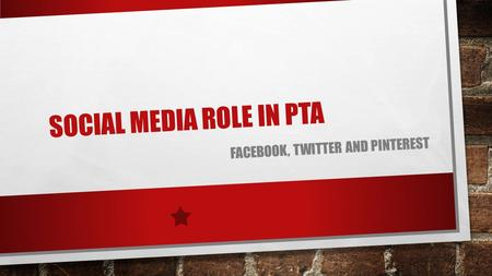 SOCIAL MEDIA ROLE IN PTA FACEBOOK, TWITTER AND PINTEREST.