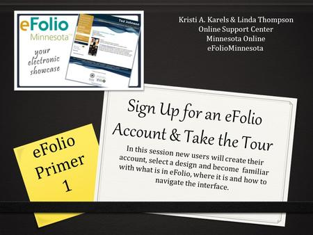 Sign Up for an eFolio Account & Take the Tour In this session new users will create their account, select a design and become familiar with what is in.