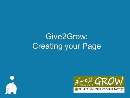 "Give2Grow: Creating your Page. Create Your Page Log-in to your account  Give2grow.razoo.com, click ""Log in"" and sign into your user account Select ""My."