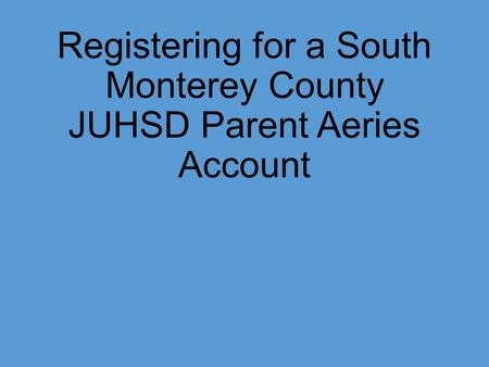Registering for a South Monterey County JUHSD Parent Aeries Account.