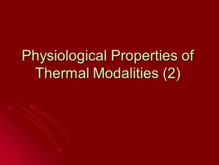 Physiological Properties of Thermal Modalities (2)