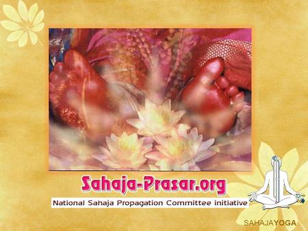 SAHAJAYOGA. Objectives of the website  To provide a single online nationwide reference for reporting and viewing of all Sahaja Public programs by all.