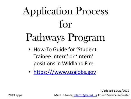 Application Process for Pathways Program How-To Guide for 'Student Trainee Intern' or 'Intern' positions in Wildland Fire https:///www.usajobs.gov 2013.