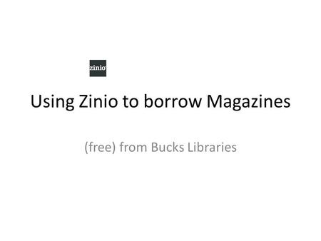 Using Zinio to borrow Magazines (free) from Bucks Libraries.