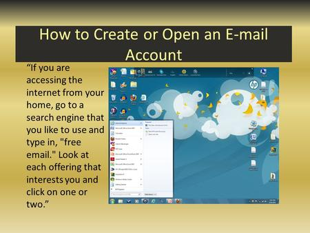 "How to Create or Open an E-mail Account ""If you are accessing the internet from your home, go to a search engine that you like to use and type in, free."
