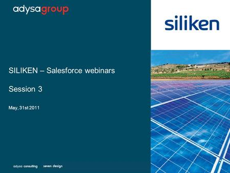 SILIKEN – Salesforce webinars Session 3 May, 31st 2011.