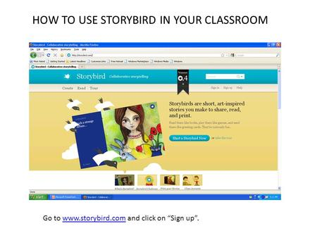 "Go to www.storybird.com and click on ""Sign up"".www.storybird.com HOW TO USE STORYBIRD IN YOUR CLASSROOM."