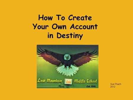 How To Create Your Own Account in Destiny Sue Thach 2012.
