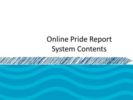 Online Pride Report System Contents. Registration.