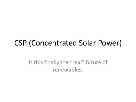 "CSP (Concentrated Solar Power) Is this finally the ""real"" future of renewables:"