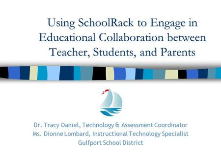 Using SchoolRack to Engage in Educational Collaboration between Teacher, Students, and Parents Dr. Tracy Daniel, Technology & Assessment Coordinator Ms.
