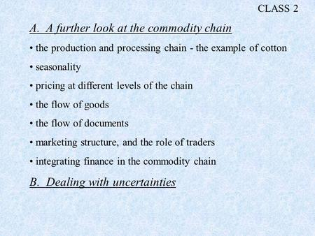 A. A further look at the commodity chain the production and processing chain - the example of cotton seasonality pricing at different levels of the chain.