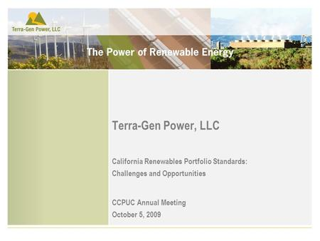 Terra-Gen Power, LLC California Renewables Portfolio Standards: Challenges and Opportunities CCPUC Annual Meeting October 5, 2009.