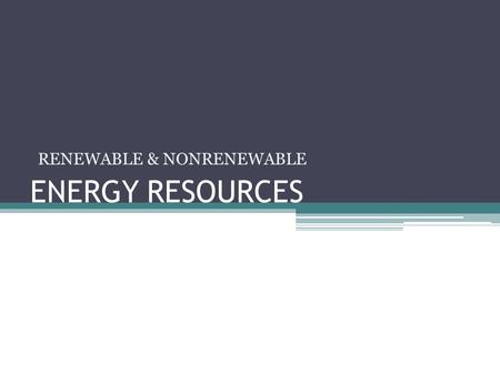 ENERGY RESOURCES RENEWABLE & NONRENEWABLE. Your energy usage… Make a list of everything that you have done today that involved using energy of any sort.