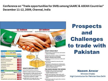 "Prospects and Challenges to trade with <strong>Pakistan</strong> Naeem Anwar Minister (Trade) High Commission for <strong>Pakistan</strong> New Delhi Conference on ""Trade opportunities."